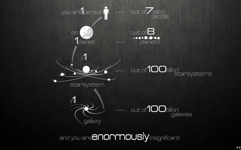 You are enormously insignificant
