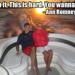 Stop it. This is hard. You wanna try? - Ann Romney